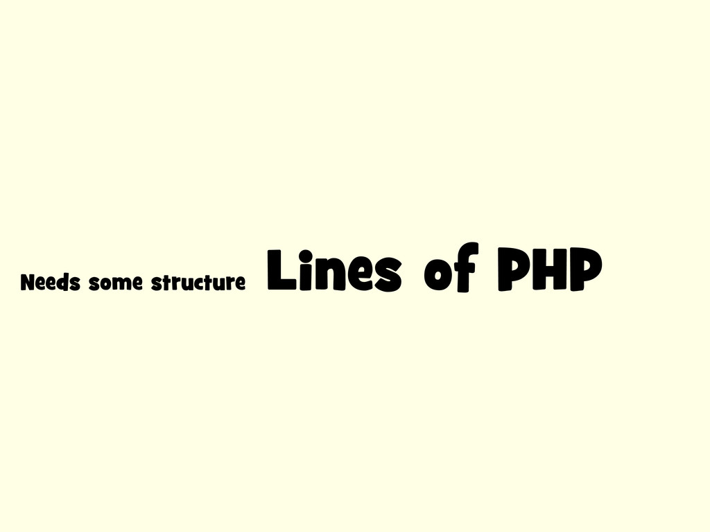 Needs some structure Lines of PHP