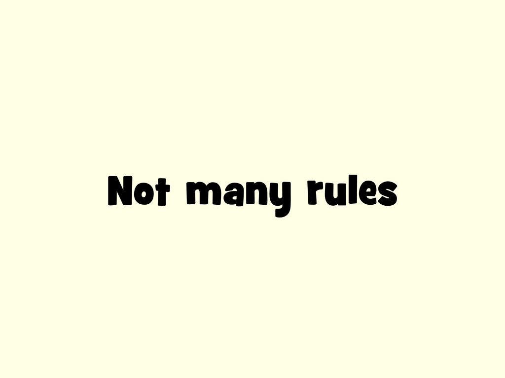 Not many rules
