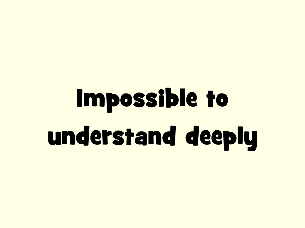 Impossible to understand deeply