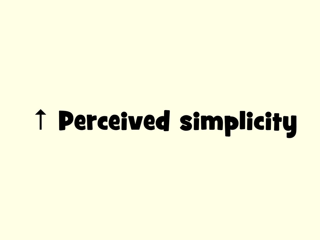 ↑ Perceived simplicity