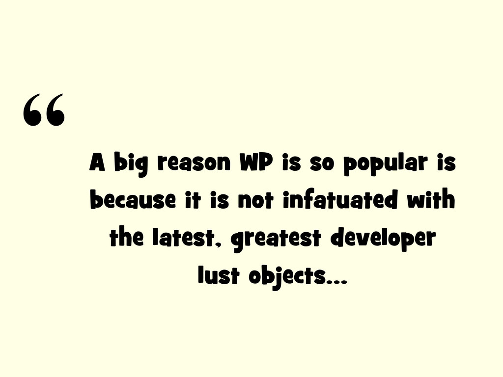 A big reason WP is so popular is because it is ...