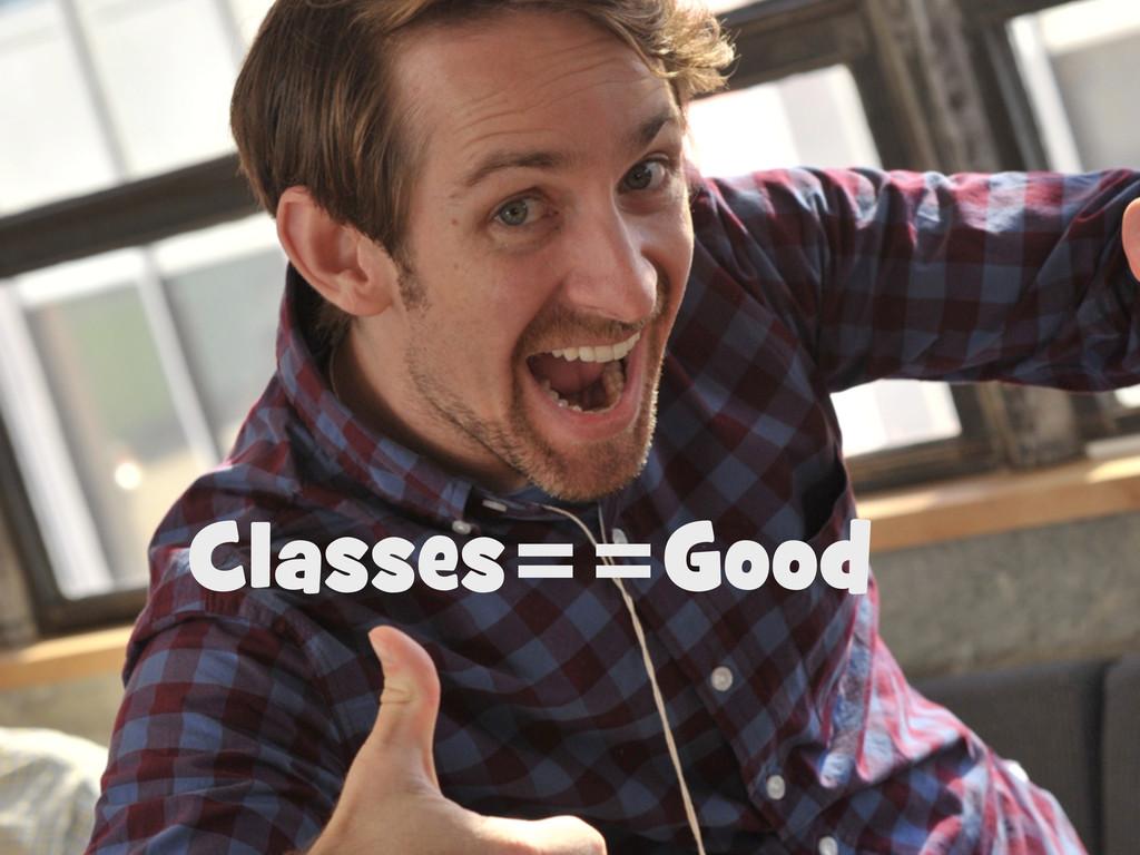 Classes==Good