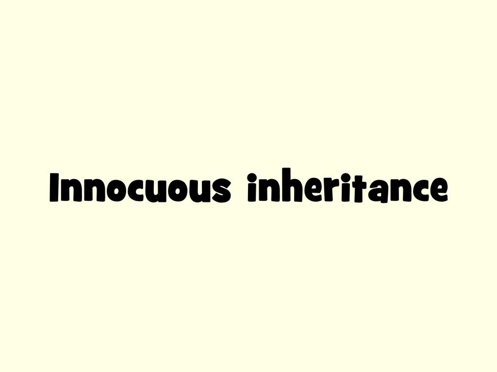Innocuous inheritance