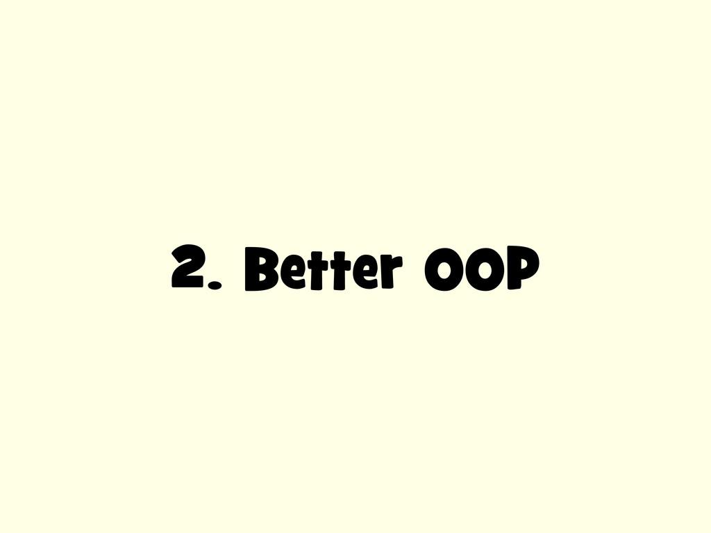 2. Better OOP