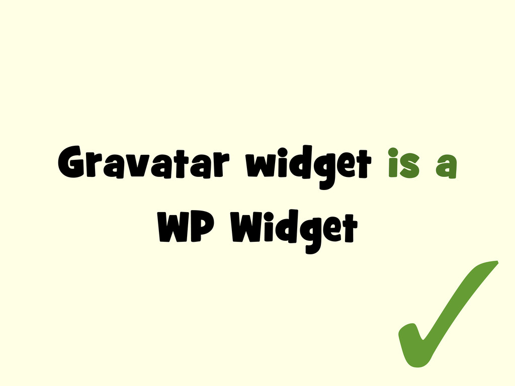 Gravatar widget is a WP Widget ✅✓