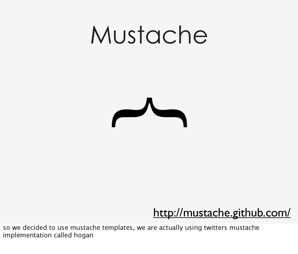 Mustache } http://mustache.github.com/ so we de...