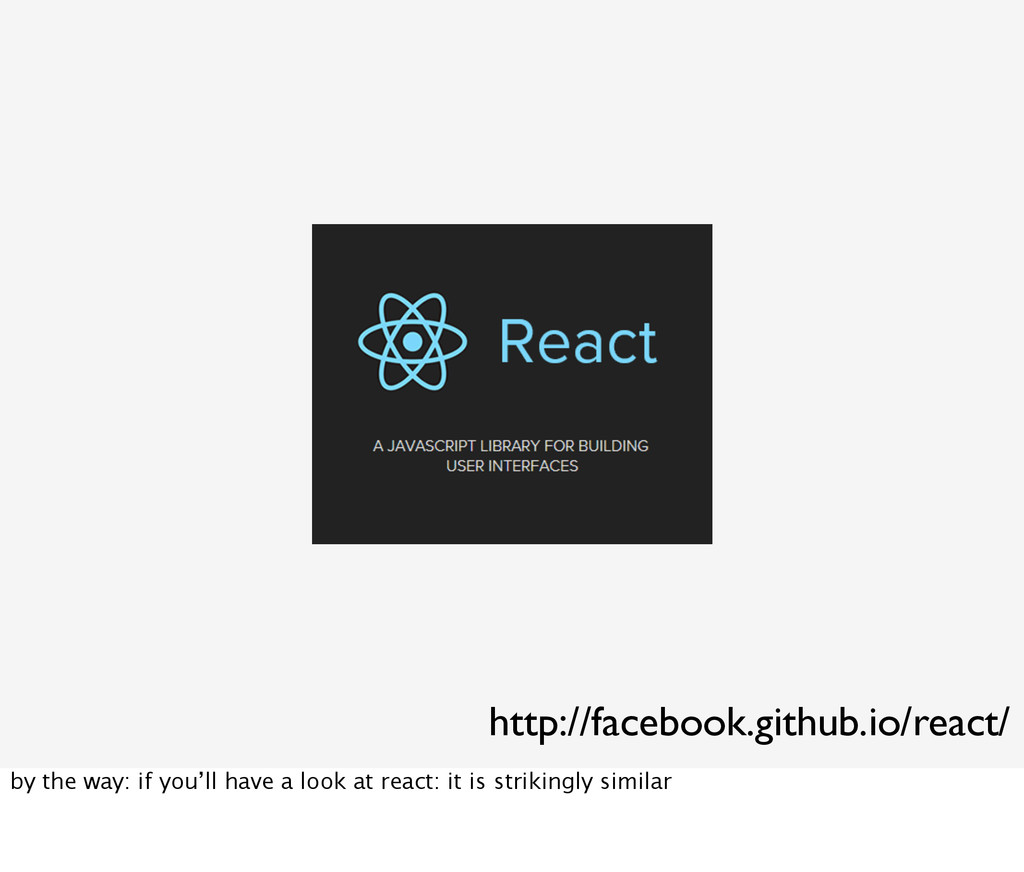 http://facebook.github.io/react/ by the way: if...