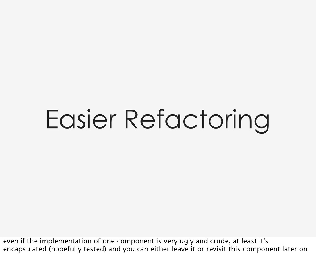 Easier Refactoring even if the implementation o...