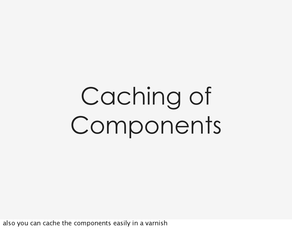 Caching of Components also you can cache the co...