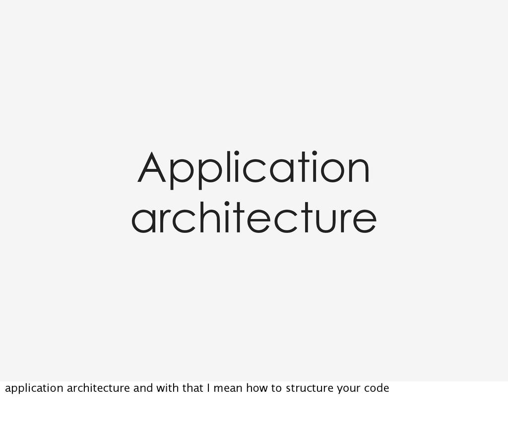 Application architecture application architectu...