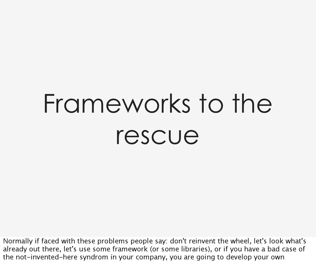 Frameworks to the rescue Normally if faced with...