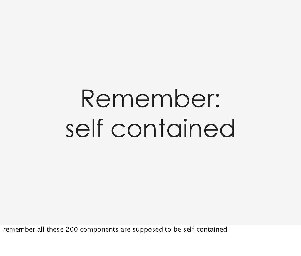 Remember: self contained remember all these 200...
