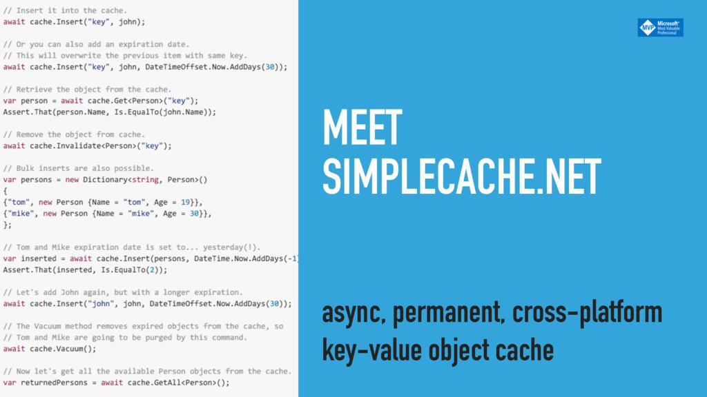 MEET SIMPLECACHE.NET async, permanent, cross-pl...