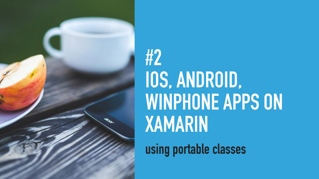 #2 IOS, ANDROID, WINPHONE APPS ON XAMARIN using...