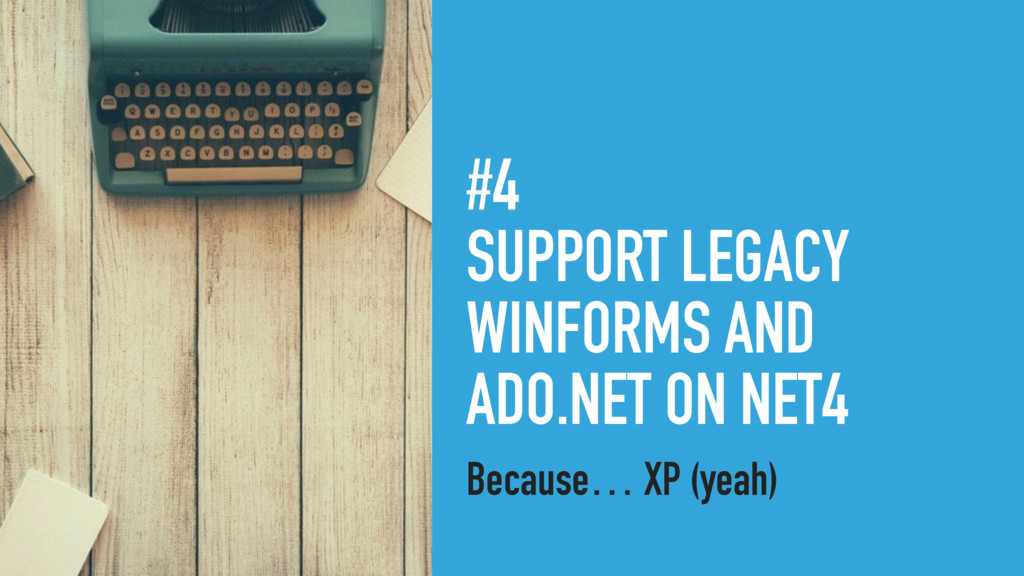 #4 SUPPORT LEGACY WINFORMS AND ADO.NET ON NET4 ...