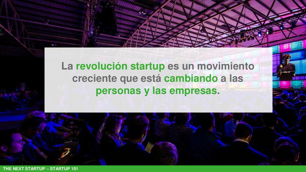 THE NEXT STARTUP – STARTUP 101 La revolución st...