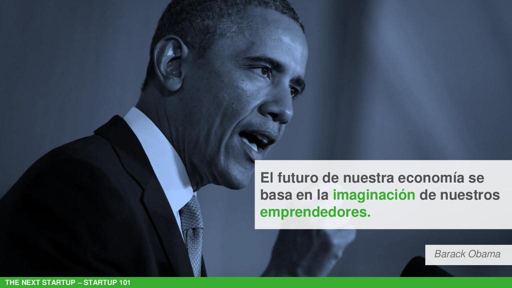 THE NEXT STARTUP – STARTUP 101 Barack Obama El ...