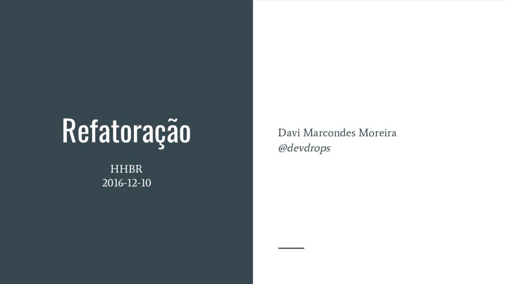Refatoração HHBR 2016-12-10 Davi Marcondes More...