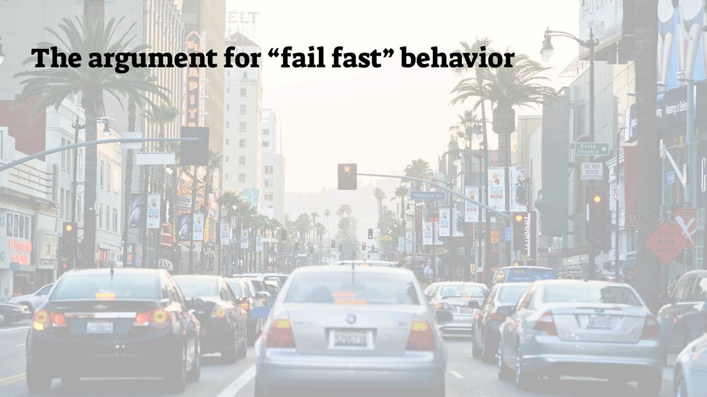"The argument for ""fail fast"" behavior"