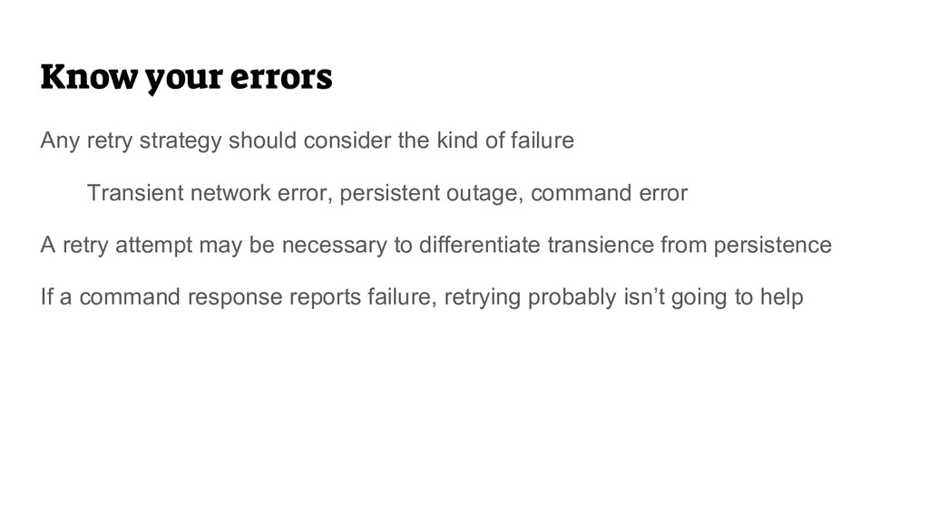 Know your errors Any retry strategy should cons...