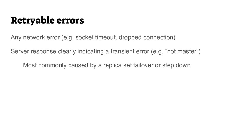 Retryable errors Any network error (e.g. socket...