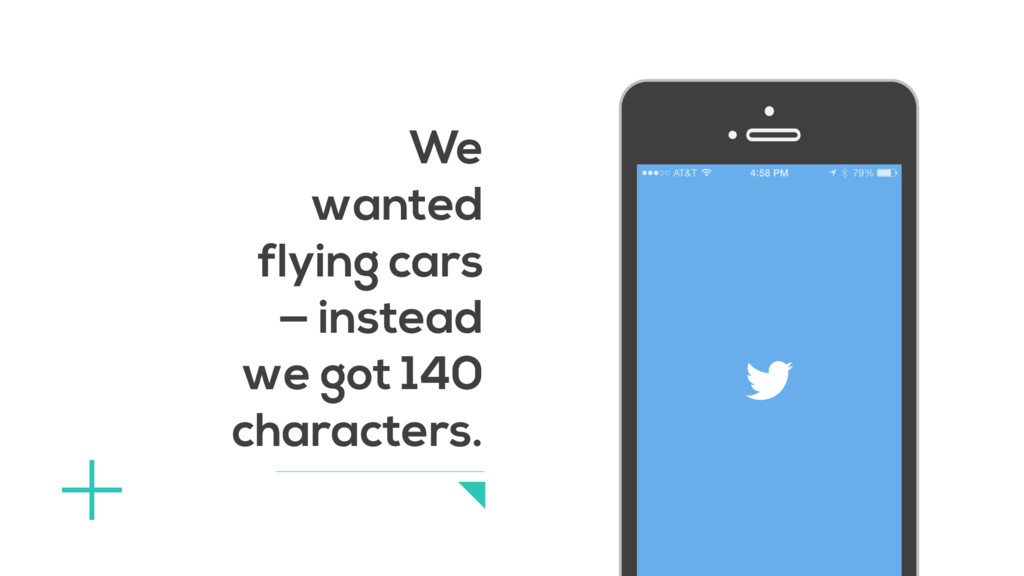 We wanted flying cars — instead we got 140 char...