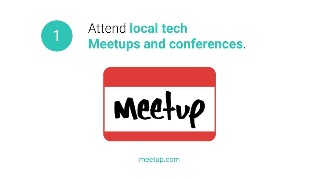meetup.com 1 Attend local tech Meetups and conf...