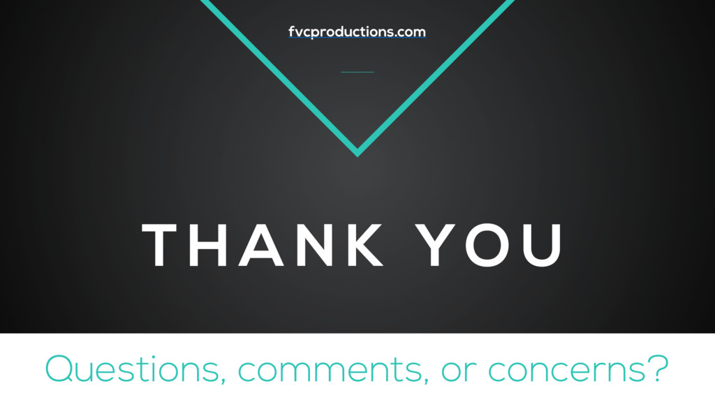 Questions, comments, or concerns? fvcproduction...