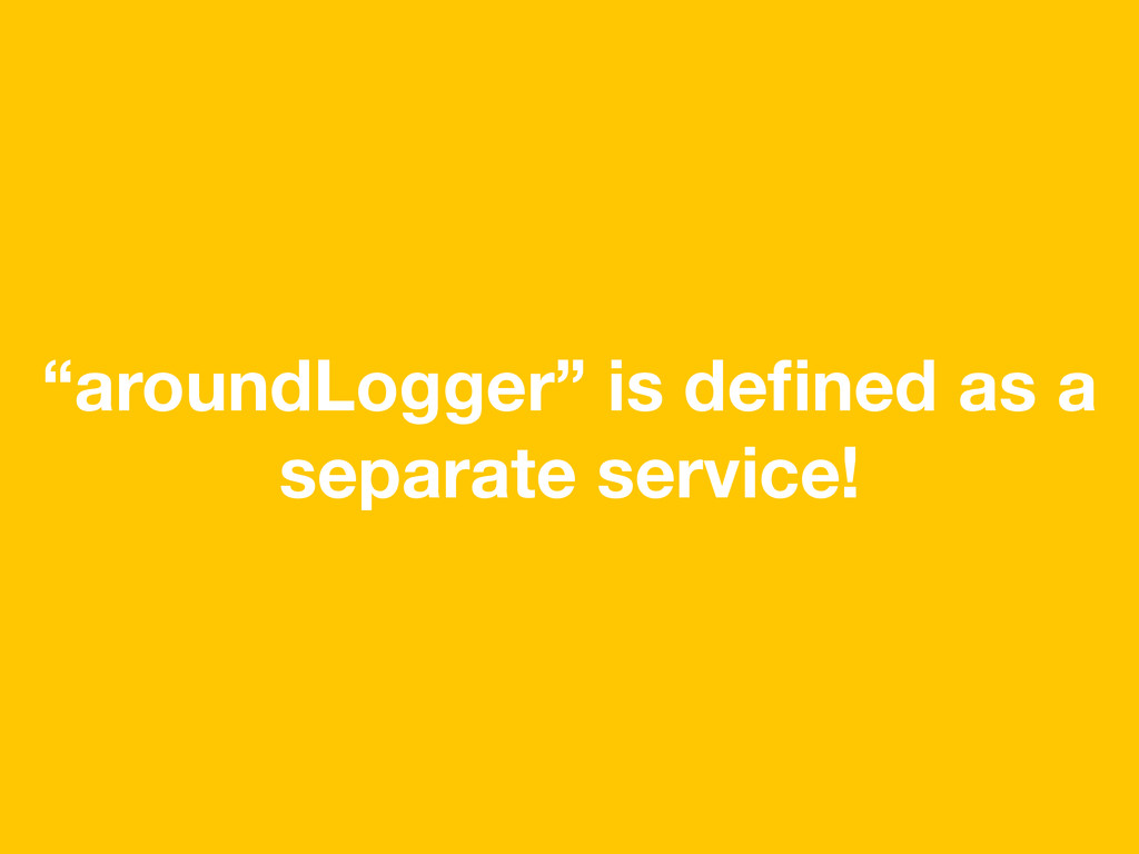 """aroundLogger"" is defined as a separate service!"