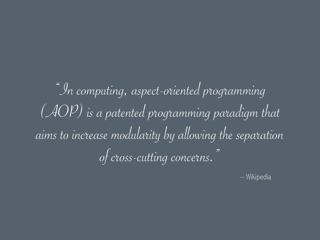 "– Wikipedia ""In computing, aspect-oriented prog..."