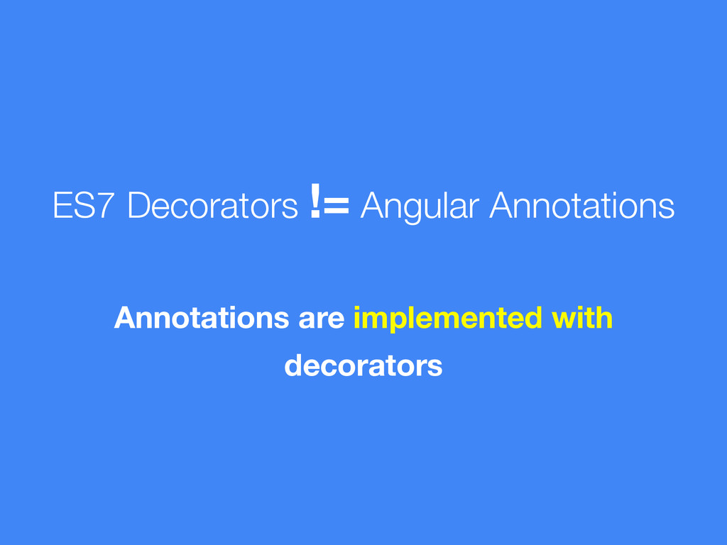 ES7 Decorators != Angular Annotations Annotatio...