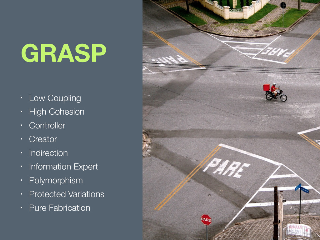 GRASP • Low Coupling • High Cohesion • Controll...