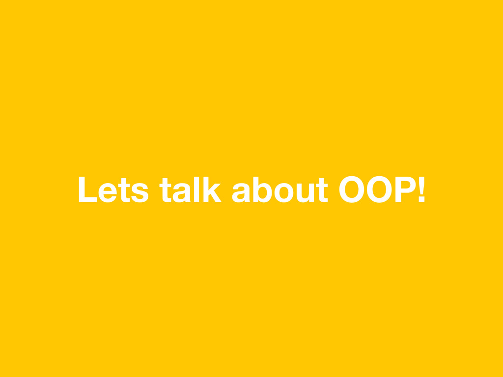 Lets talk about OOP!