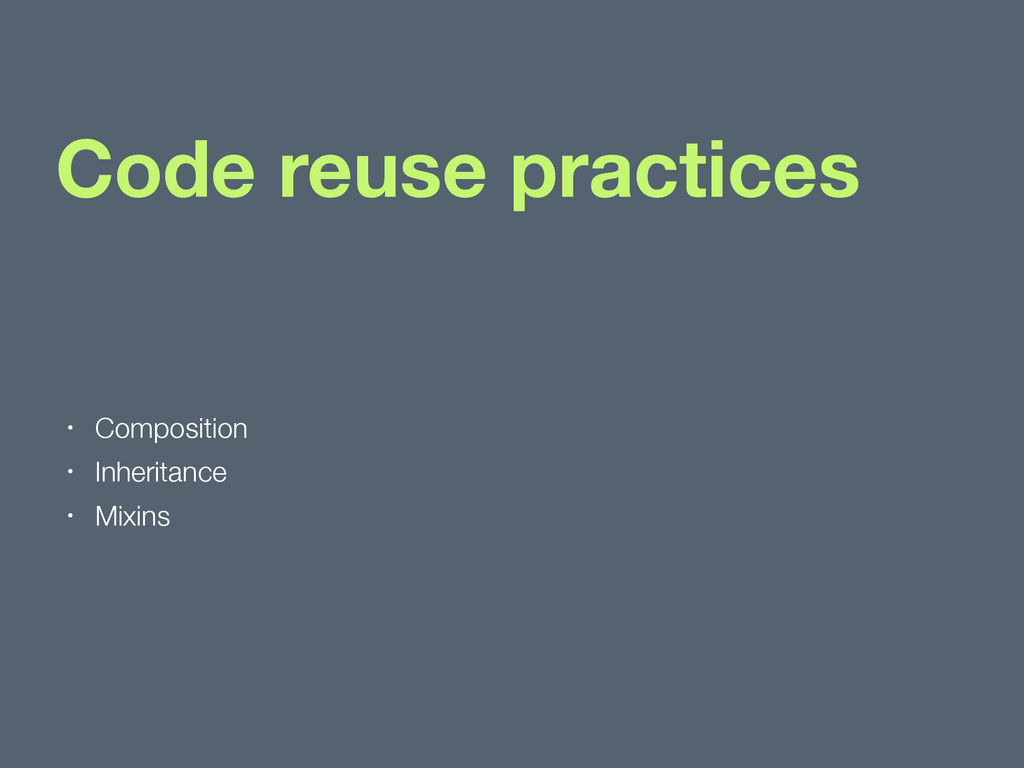 Code reuse practices • Composition • Inheritanc...