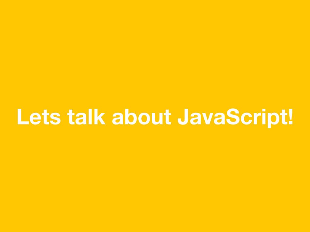 Lets talk about JavaScript!