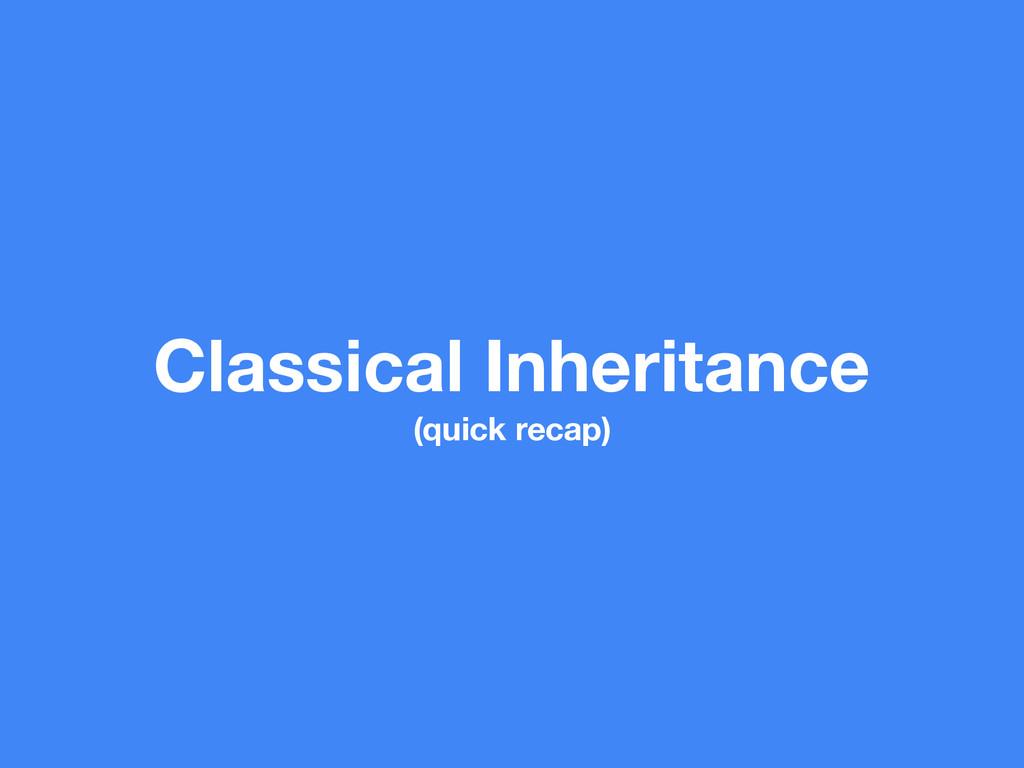 Classical Inheritance (quick recap)