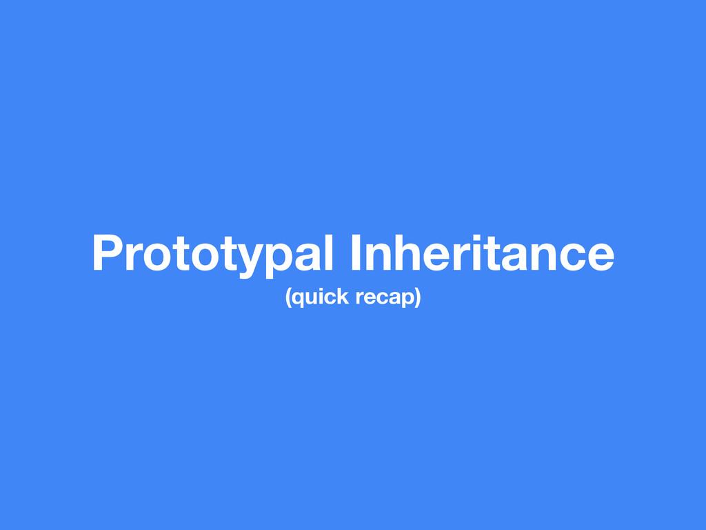 Prototypal Inheritance (quick recap)