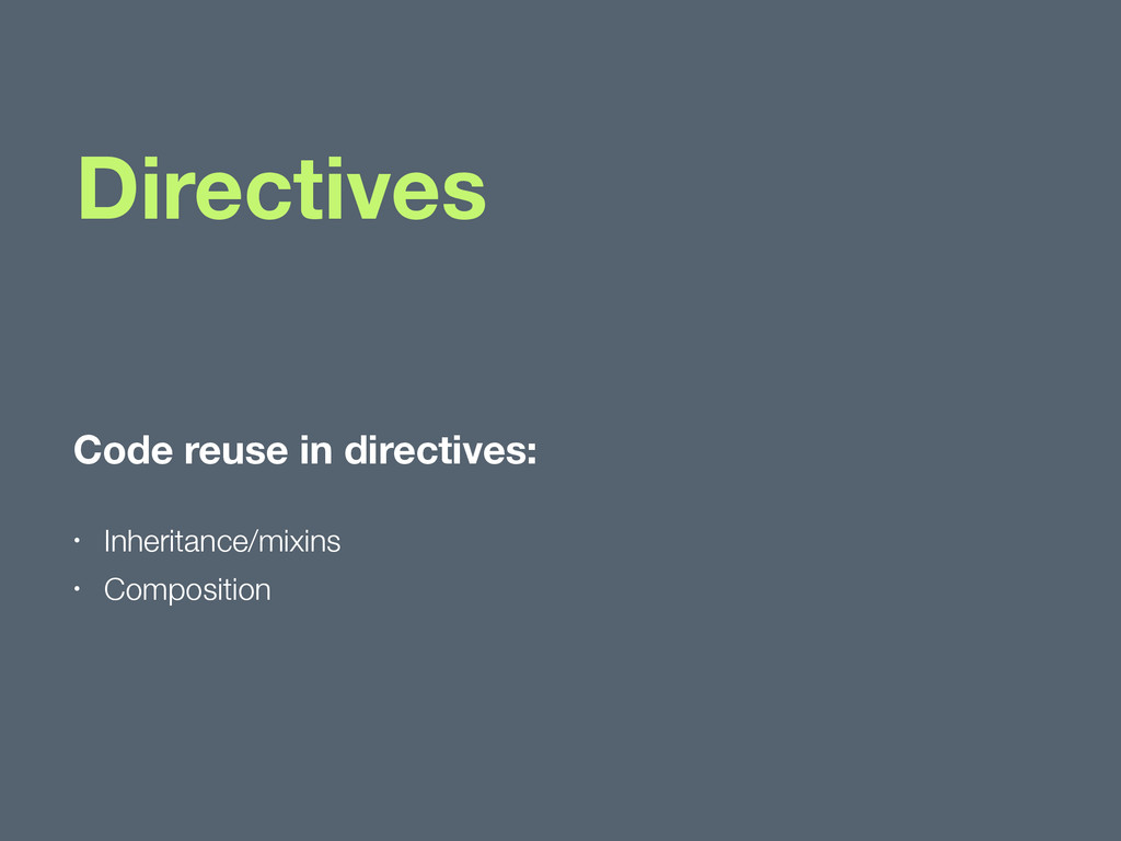 Directives Code reuse in directives: • Inherita...