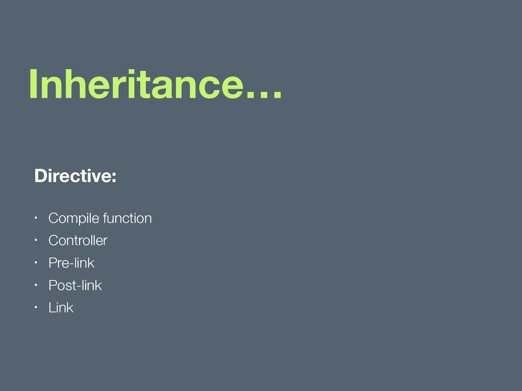 Inheritance… Directive: • Compile function • Co...