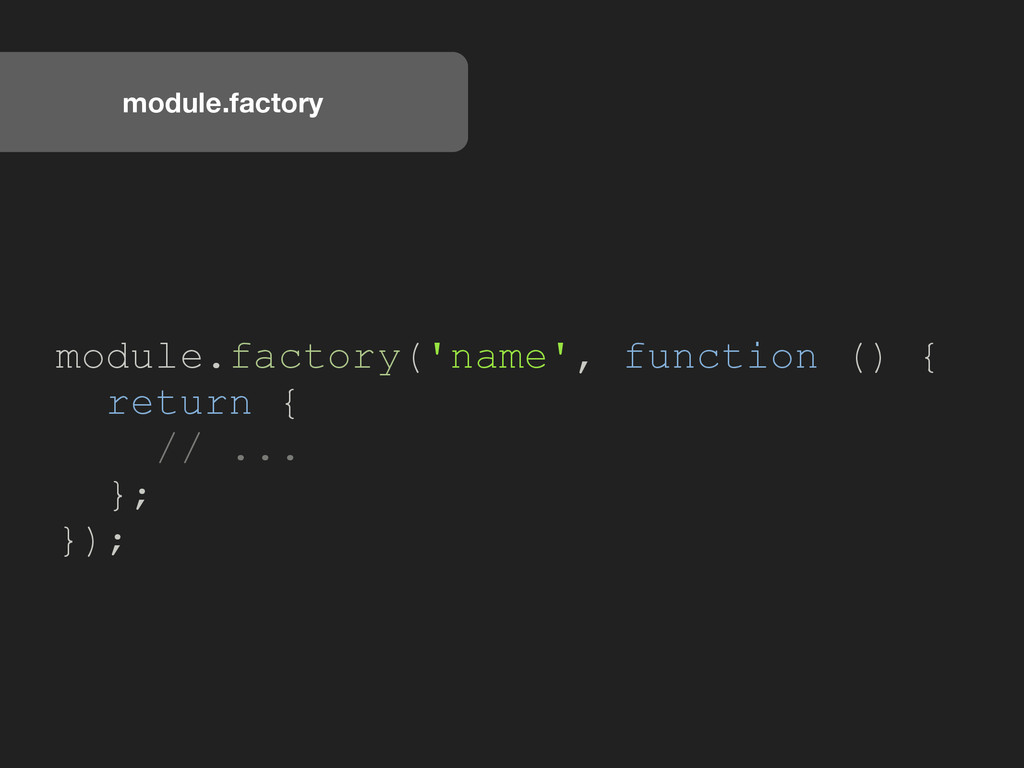module.factory module.factory('name', function ...