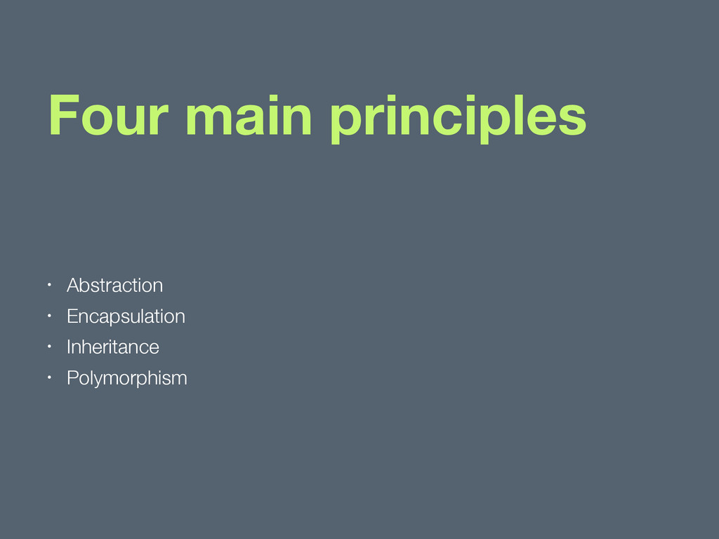 Four main principles • Abstraction • Encapsulat...