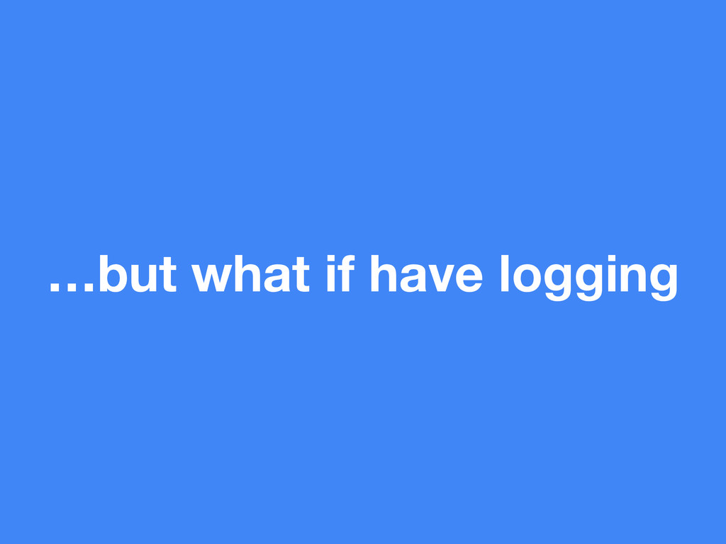 …but what if have logging