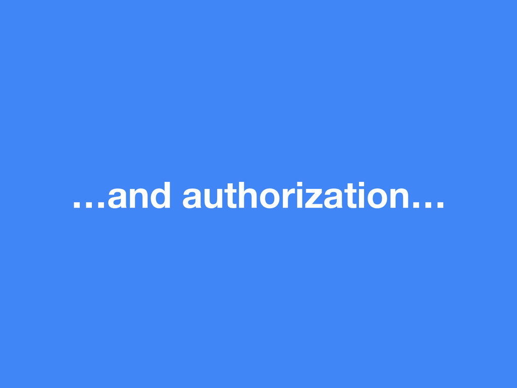…and authorization…
