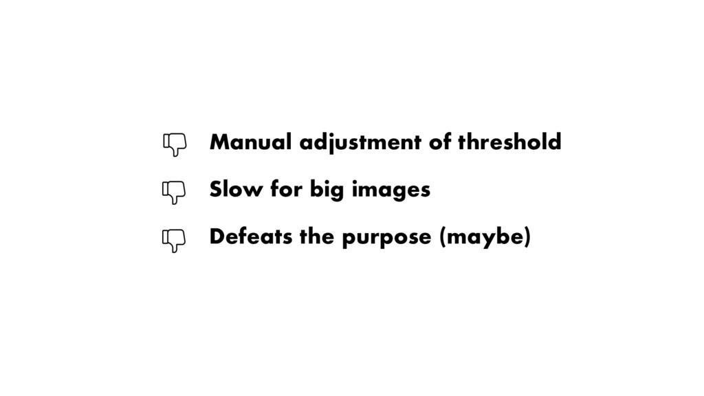 Manual adjustment of threshold Defeats the purp...
