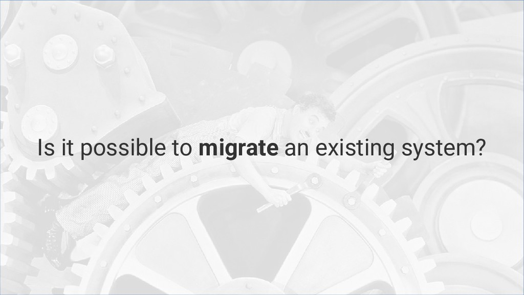 Is it possible to migrate an existing system?