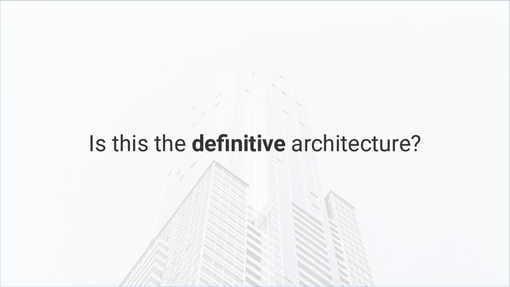 Is this the definitive architecture?