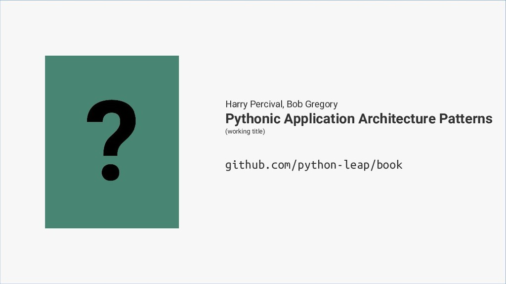 Harry Percival, Bob Gregory github.com/python-l...