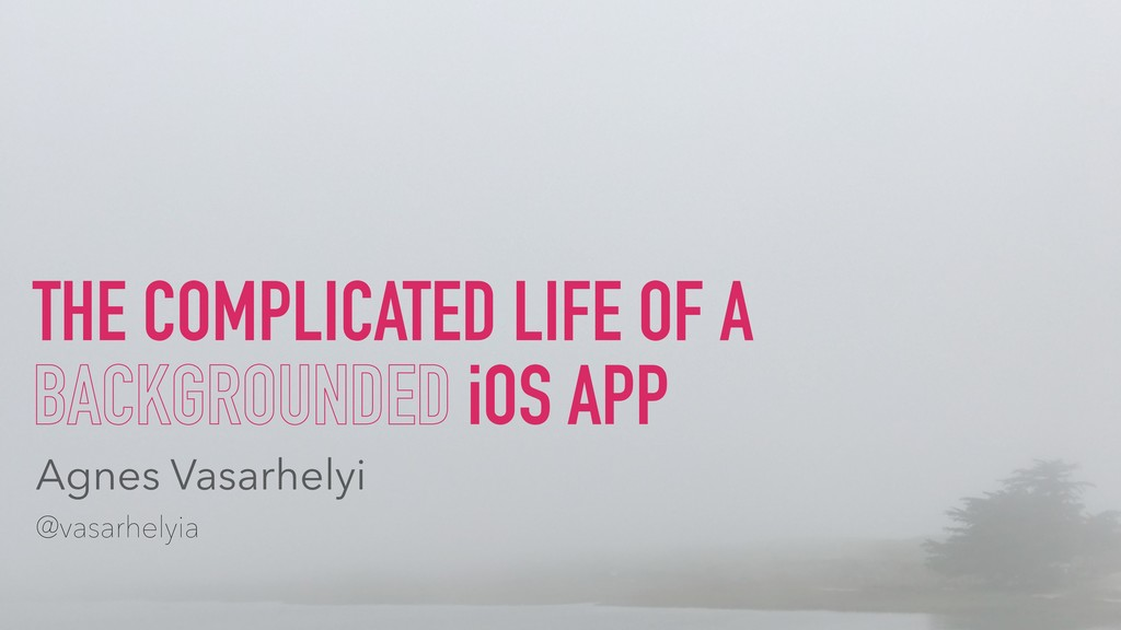 THE COMPLICATED LIFE OF A BACKGROUNDED iOS APP ...