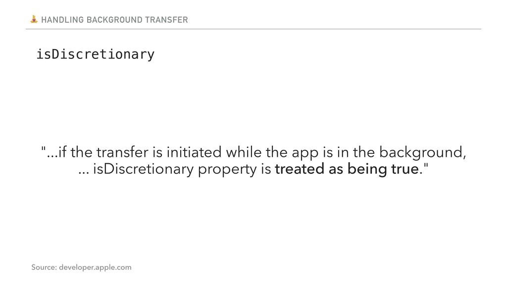 "HANDLING BACKGROUND TRANSFER isDiscretionary ""..."