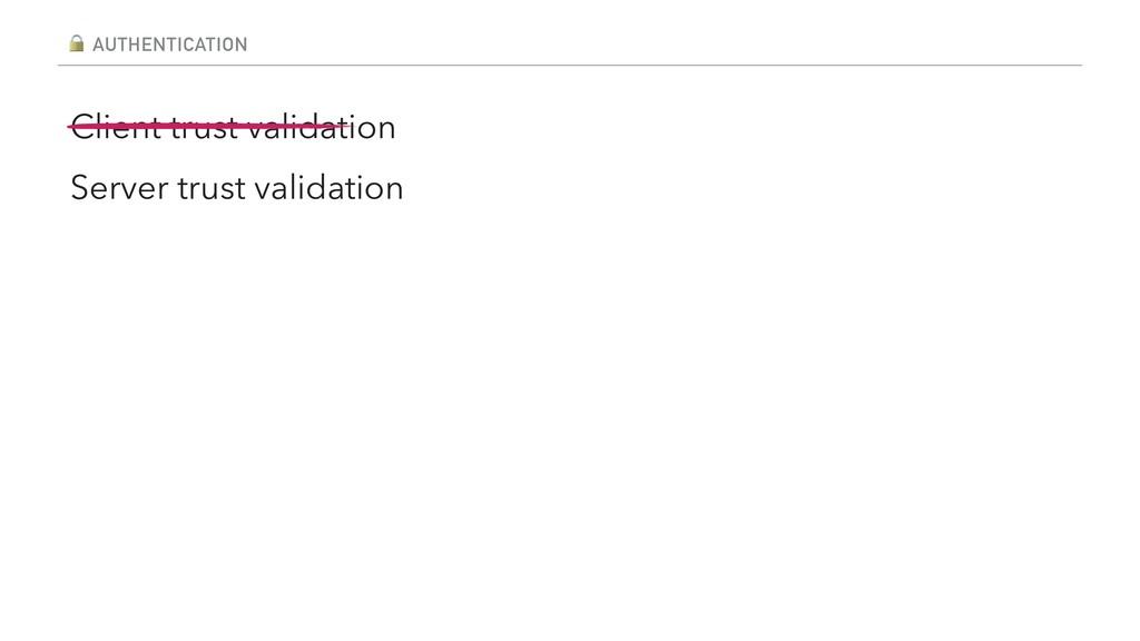 AUTHENTICATION Client trust validation Server ...